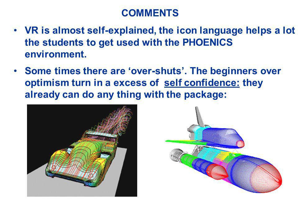 COMMENTS VR is almost self-explained, the icon language helps a lot the students to get used with the PHOENICS environment.