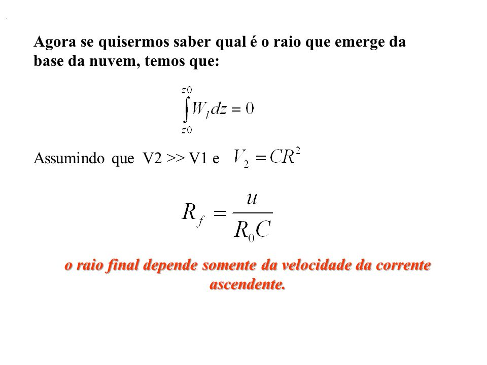 o raio final depende somente da velocidade da corrente ascendente.