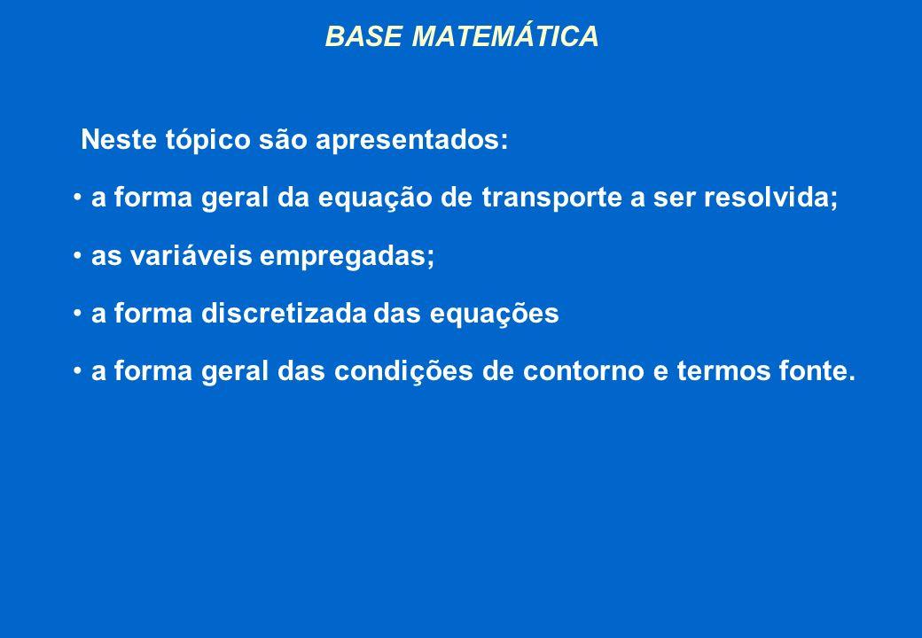 BASE MATEMÁTICA Neste tópico são apresentados: a forma geral da equação de transporte a ser resolvida;