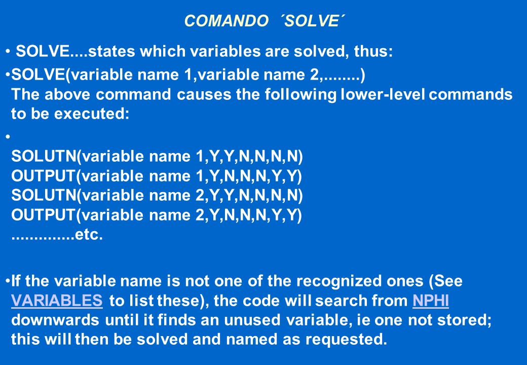 COMANDO ´SOLVE´ SOLVE....states which variables are solved, thus: