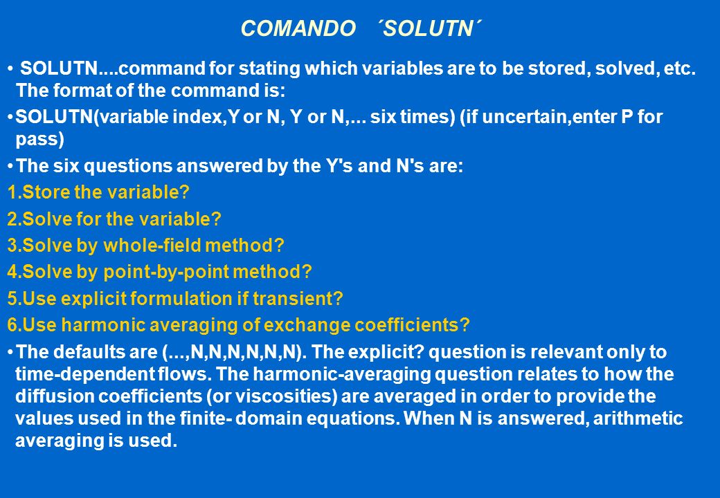 COMANDO ´SOLUTN´ SOLUTN....command for stating which variables are to be stored, solved, etc. The format of the command is: