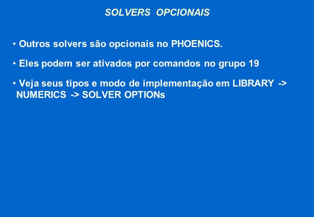 SOLVERS OPCIONAISOutros solvers são opcionais no PHOENICS. Eles podem ser ativados por comandos no grupo 19.
