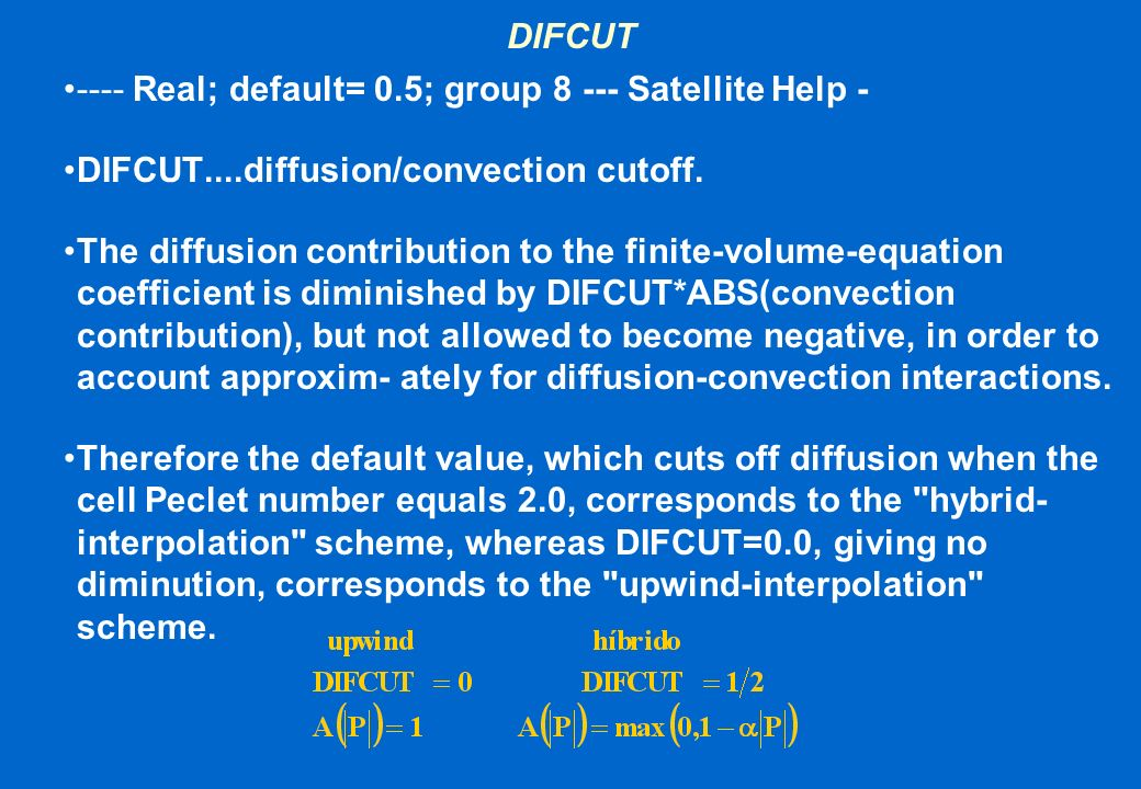 DIFCUT---- Real; default= 0.5; group 8 --- Satellite Help - DIFCUT....diffusion/convection cutoff.