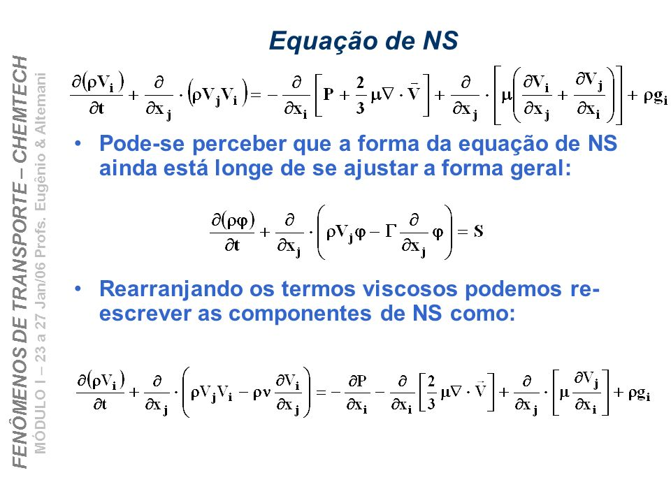 Equação de NS Pode-se perceber que a forma da equação de NS ainda está longe de se ajustar a forma geral: