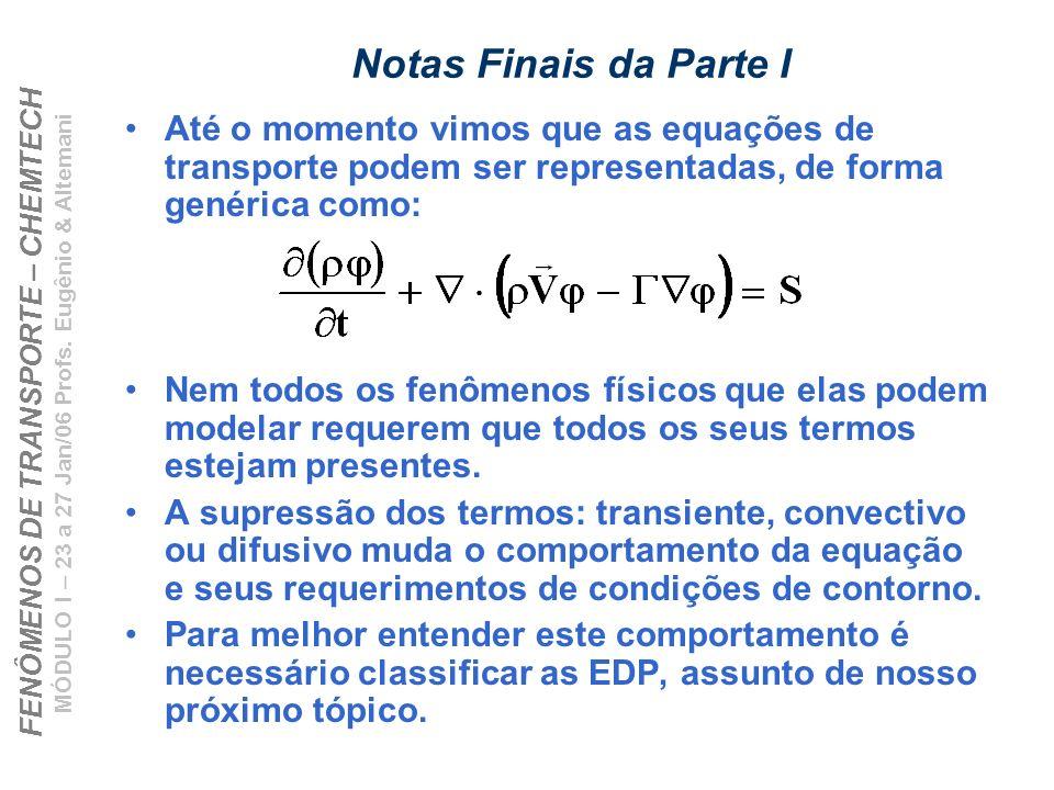 Notas Finais da Parte I Até o momento vimos que as equações de transporte podem ser representadas, de forma genérica como: