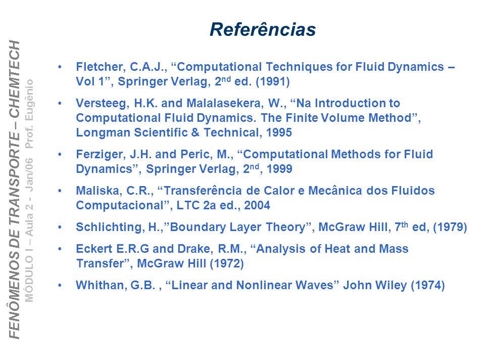 ReferênciasFletcher, C.A.J., Computational Techniques for Fluid Dynamics – Vol 1 , Springer Verlag, 2nd ed. (1991)