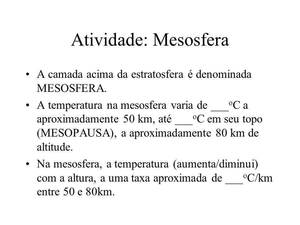 Atividade: MesosferaA camada acima da estratosfera é denominada MESOSFERA.