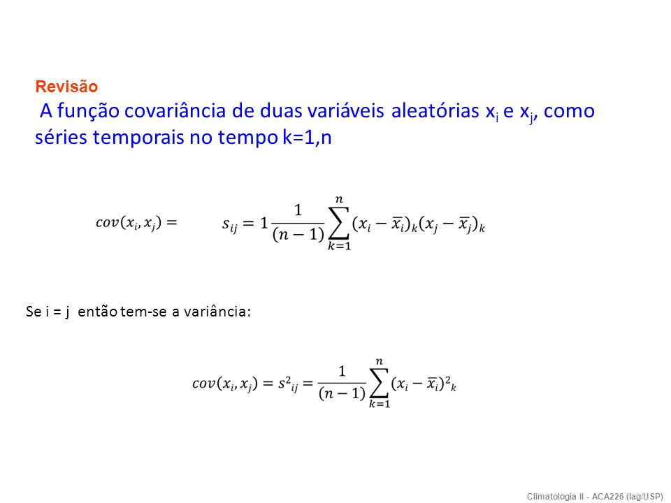 Se i = j então tem-se a variância: