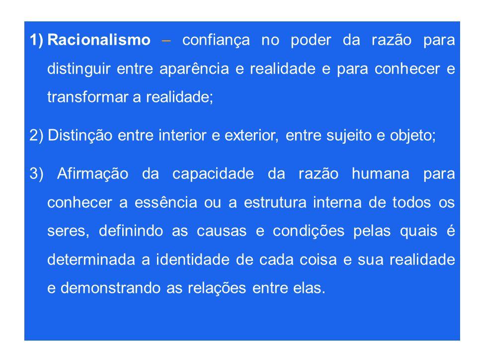 Racionalismo – confiança no poder da razão para distinguir entre aparência e realidade e para conhecer e transformar a realidade;