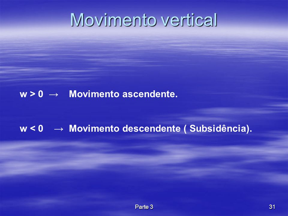 Movimento vertical w > 0 → Movimento ascendente.