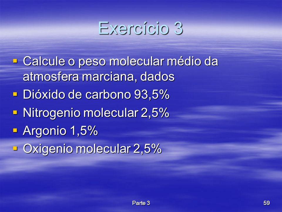Exercício 3Calcule o peso molecular médio da atmosfera marciana, dados. Dióxido de carbono 93,5% Nitrogenio molecular 2,5%