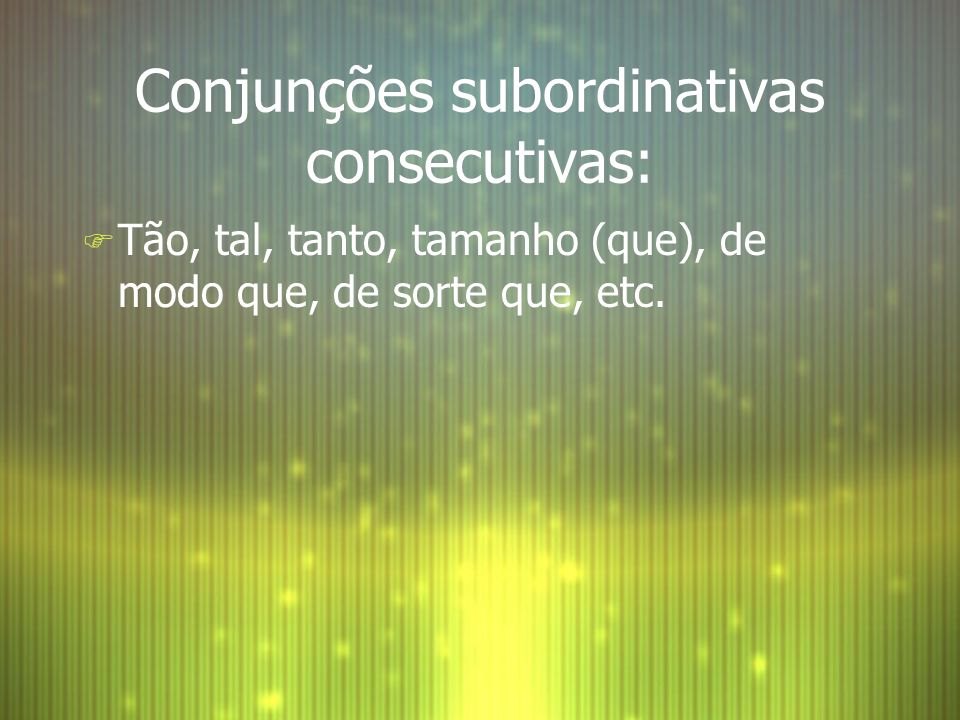 Conjunções subordinativas consecutivas: