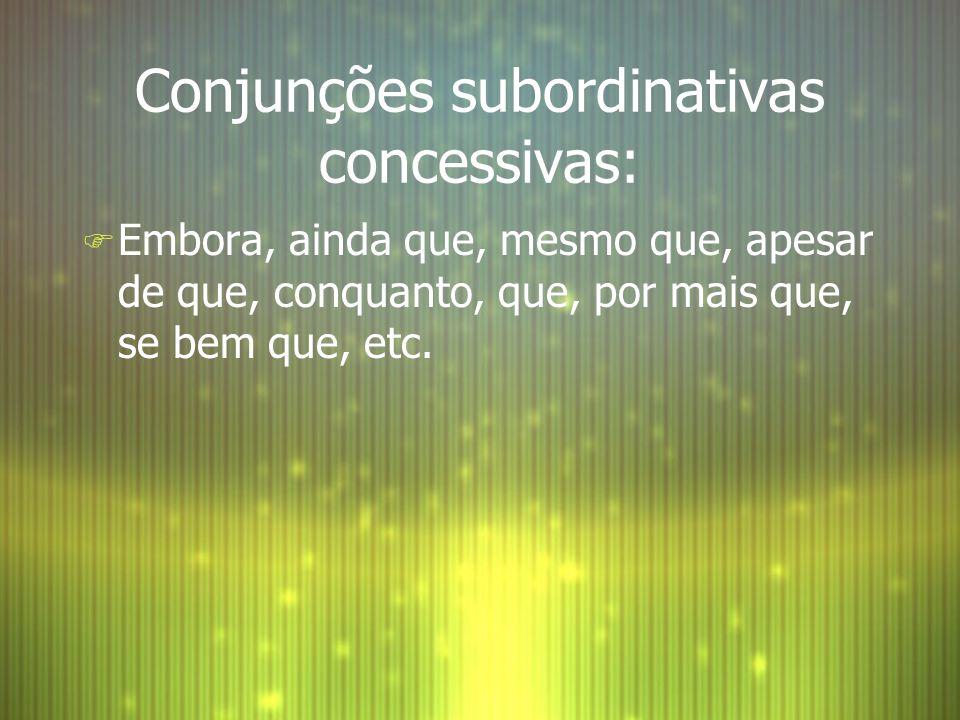 Conjunções subordinativas concessivas: