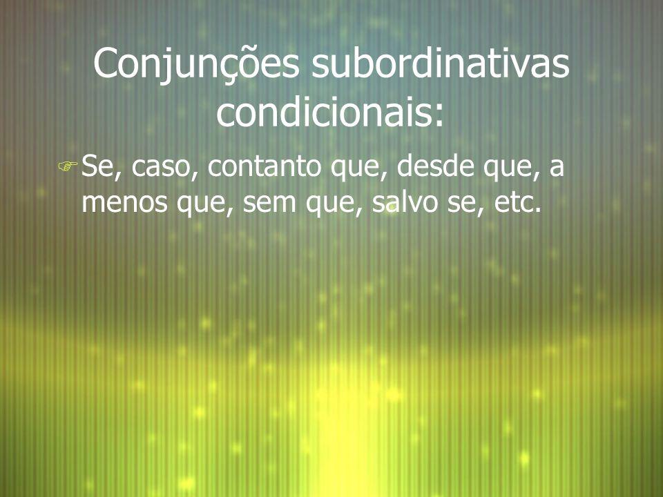 Conjunções subordinativas condicionais: