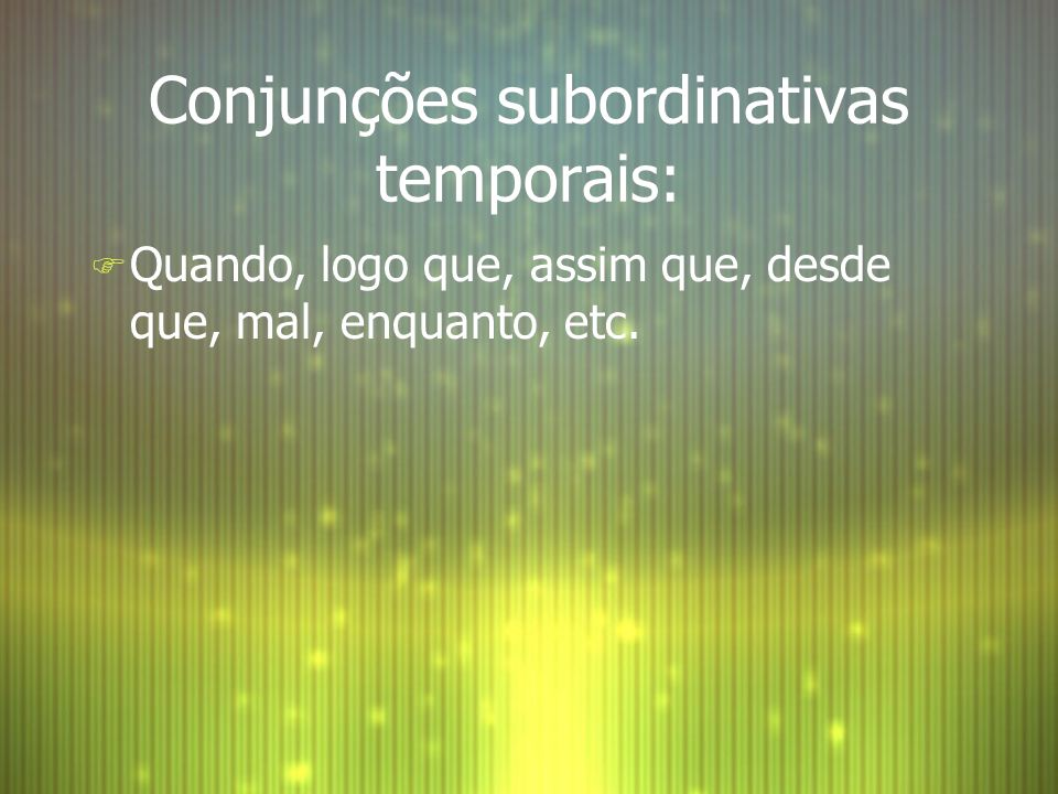 Conjunções subordinativas temporais: