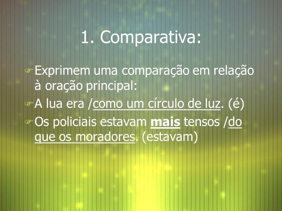 1. Comparativa: Exprimem uma comparação em relação à oração principal:
