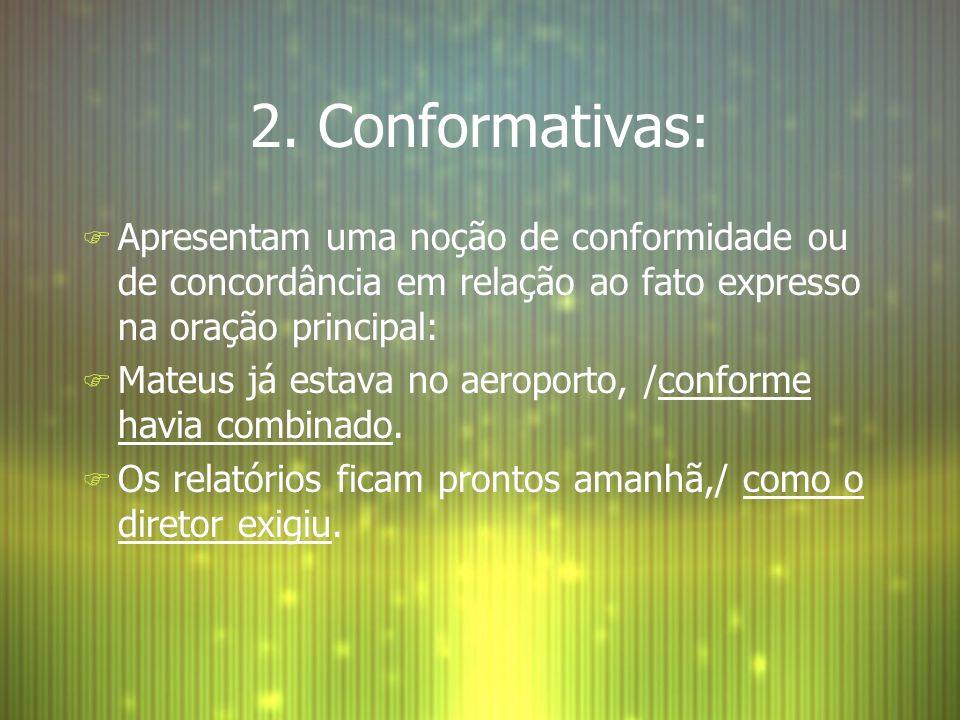2. Conformativas: Apresentam uma noção de conformidade ou de concordância em relação ao fato expresso na oração principal: