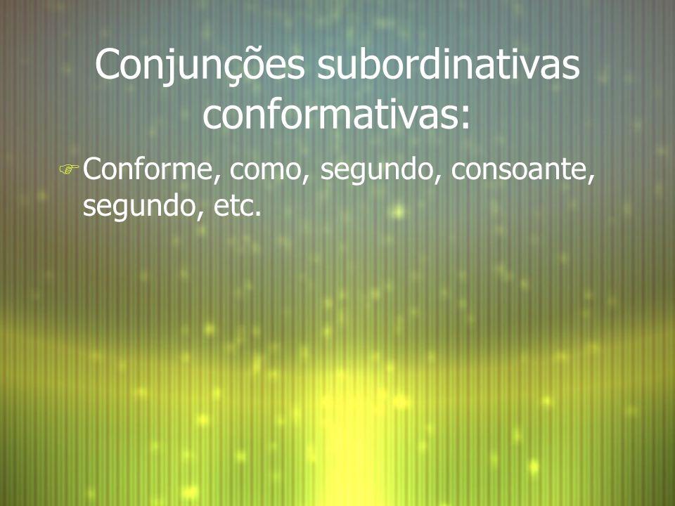 Conjunções subordinativas conformativas: