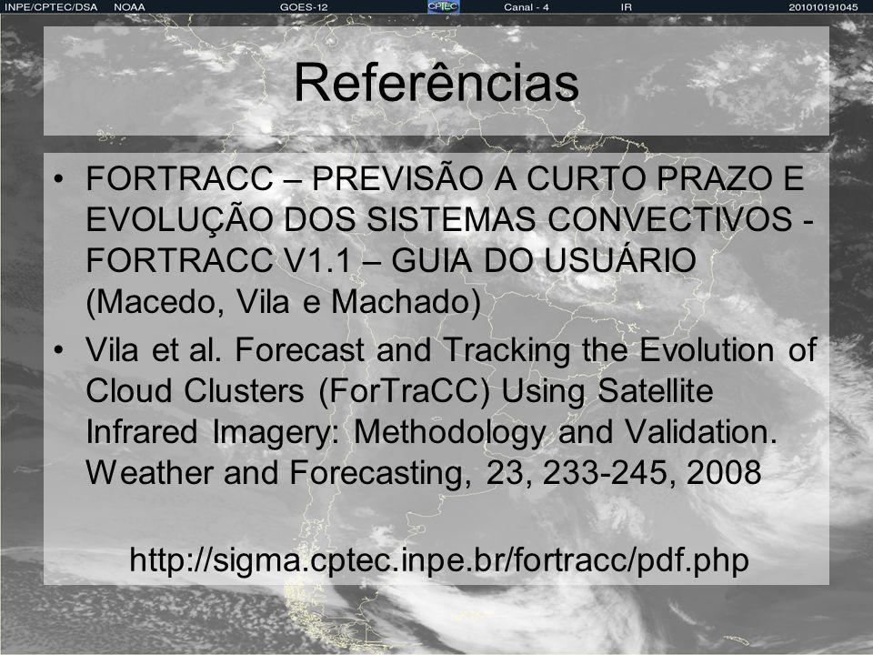 Referências FORTRACC – PREVISÃO A CURTO PRAZO E EVOLUÇÃO DOS SISTEMAS CONVECTIVOS - FORTRACC V1.1 – GUIA DO USUÁRIO (Macedo, Vila e Machado)
