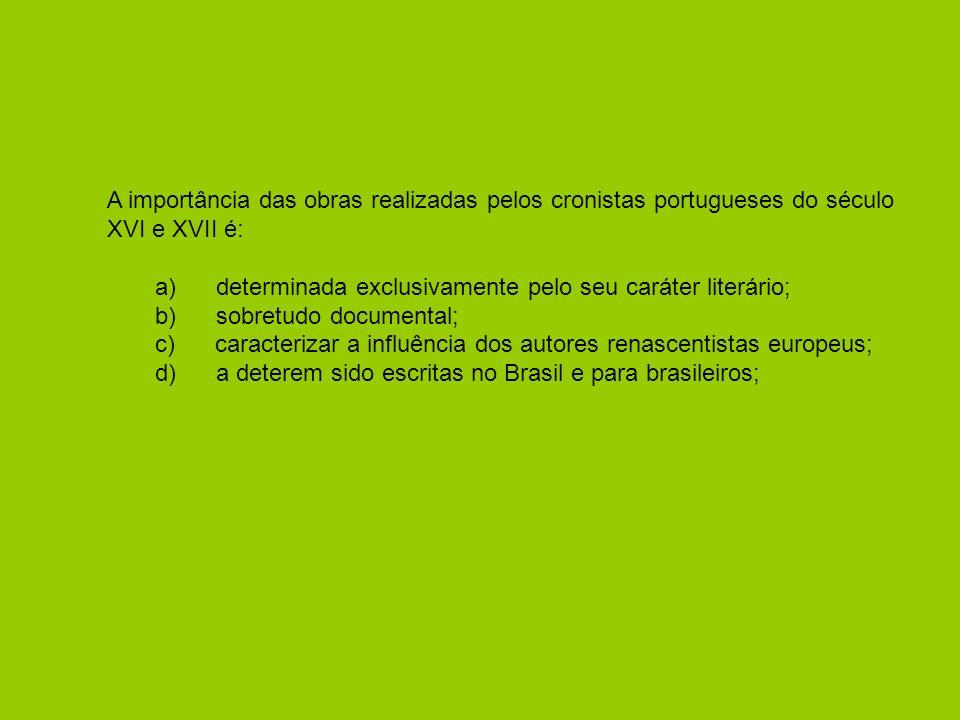 A importância das obras realizadas pelos cronistas portugueses do século XVI e XVII é: