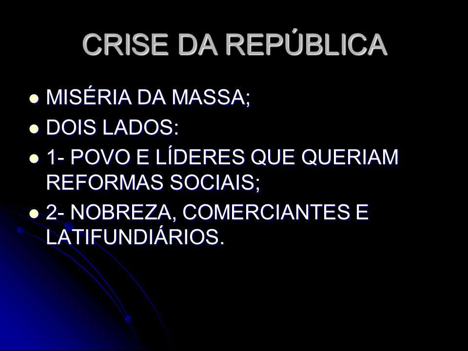 CRISE DA REPÚBLICA MISÉRIA DA MASSA; DOIS LADOS: