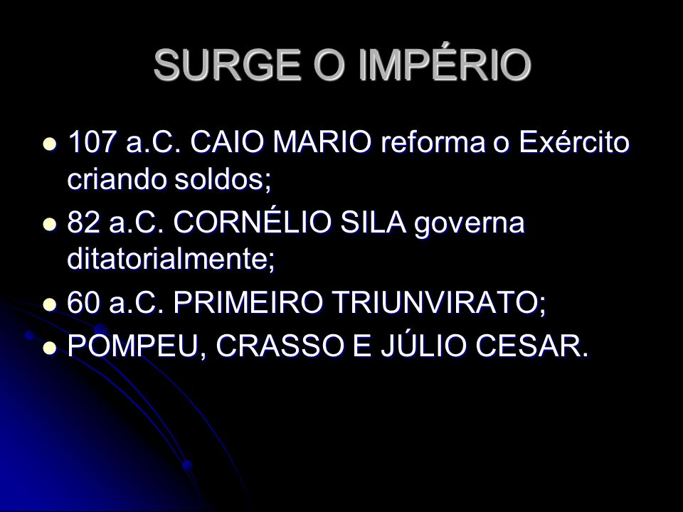 SURGE O IMPÉRIO 107 a.C. CAIO MARIO reforma o Exército criando soldos;
