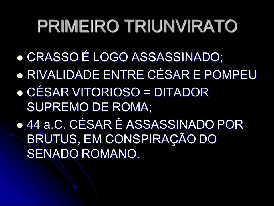 PRIMEIRO TRIUNVIRATO CRASSO É LOGO ASSASSINADO;