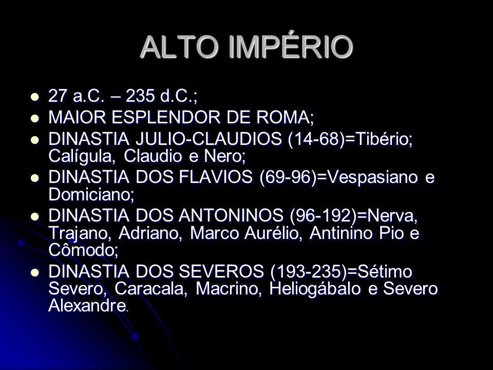 ALTO IMPÉRIO 27 a.C. – 235 d.C.; MAIOR ESPLENDOR DE ROMA;
