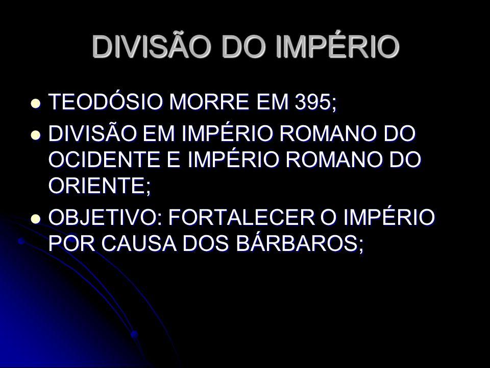 DIVISÃO DO IMPÉRIO TEODÓSIO MORRE EM 395;