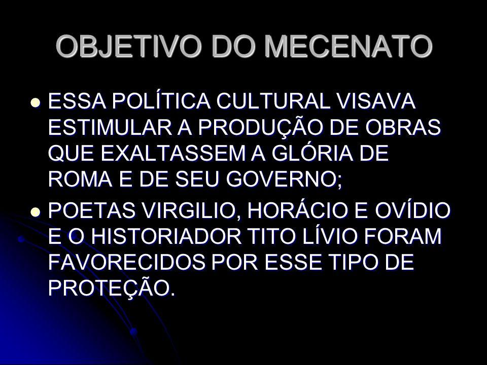 OBJETIVO DO MECENATO ESSA POLÍTICA CULTURAL VISAVA ESTIMULAR A PRODUÇÃO DE OBRAS QUE EXALTASSEM A GLÓRIA DE ROMA E DE SEU GOVERNO;