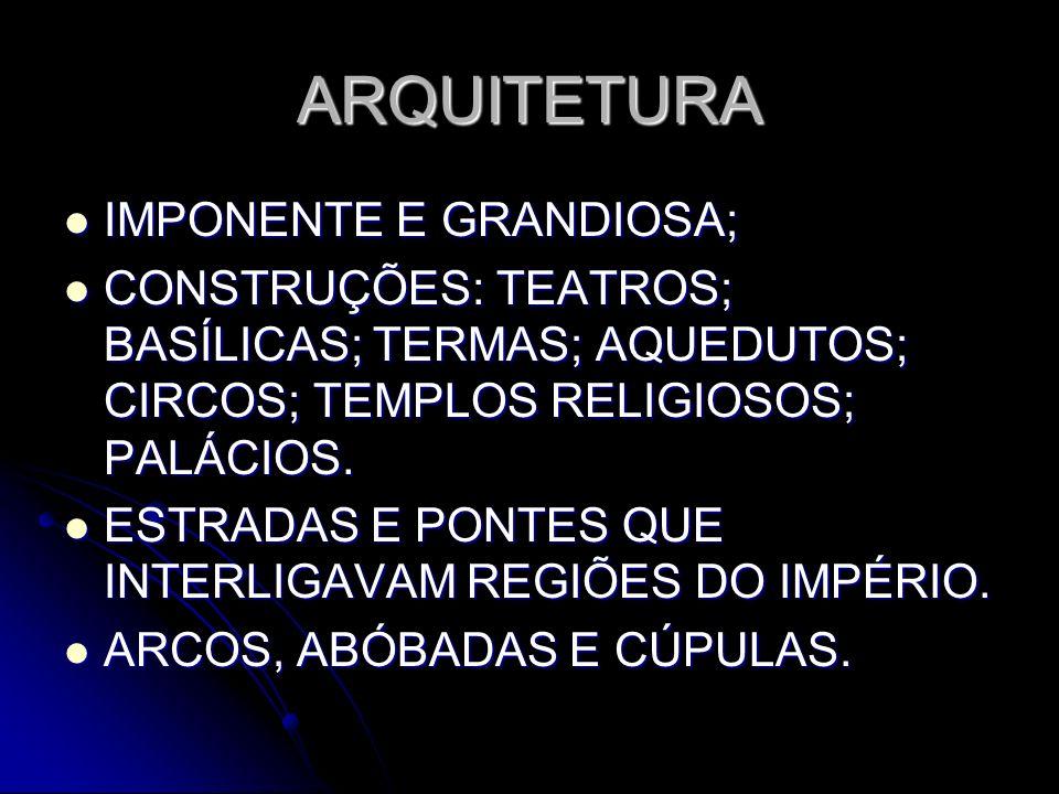 ARQUITETURA IMPONENTE E GRANDIOSA;