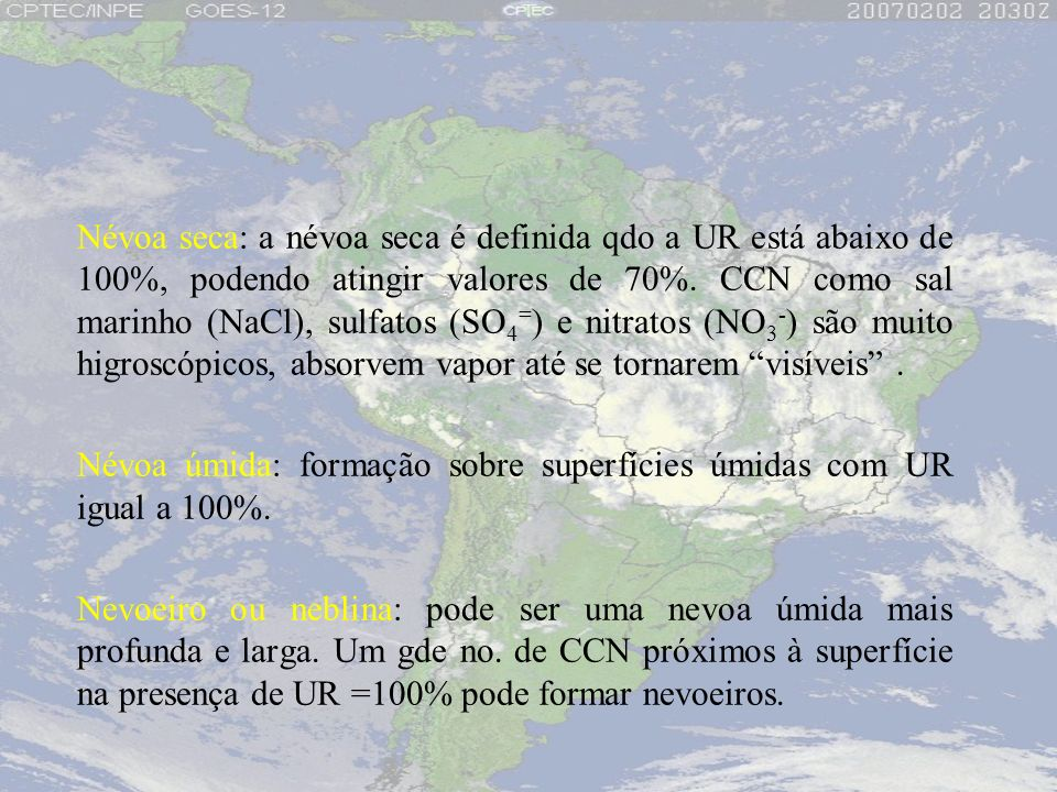 Névoa seca: a névoa seca é definida qdo a UR está abaixo de 100%, podendo atingir valores de 70%. CCN como sal marinho (NaCl), sulfatos (SO4=) e nitratos (NO3-) são muito higroscópicos, absorvem vapor até se tornarem visíveis .