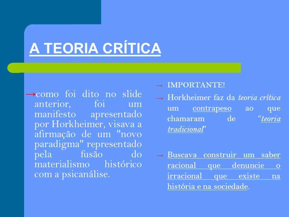 A TEORIA CRÍTICA IMPORTANTE! Horkheimer faz da teoria crítica um contrapeso ao que chamaram de teoria tradicional
