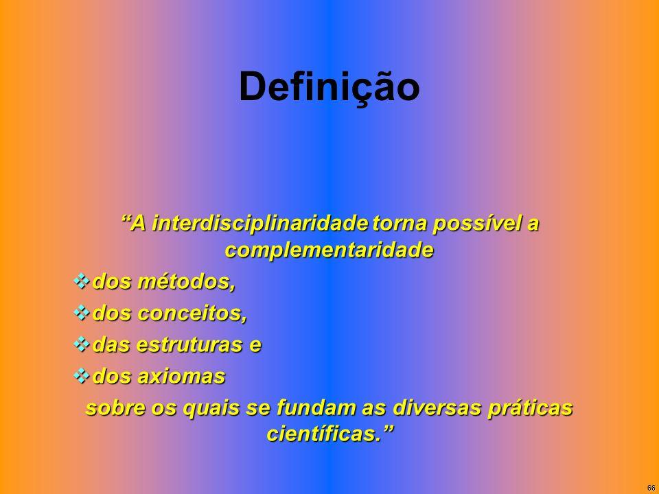 Definição A interdisciplinaridade torna possível a complementaridade