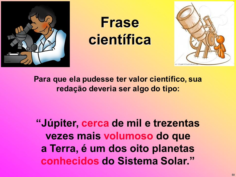 Frase científicaPara que ela pudesse ter valor científico, sua redação deveria ser algo do tipo: