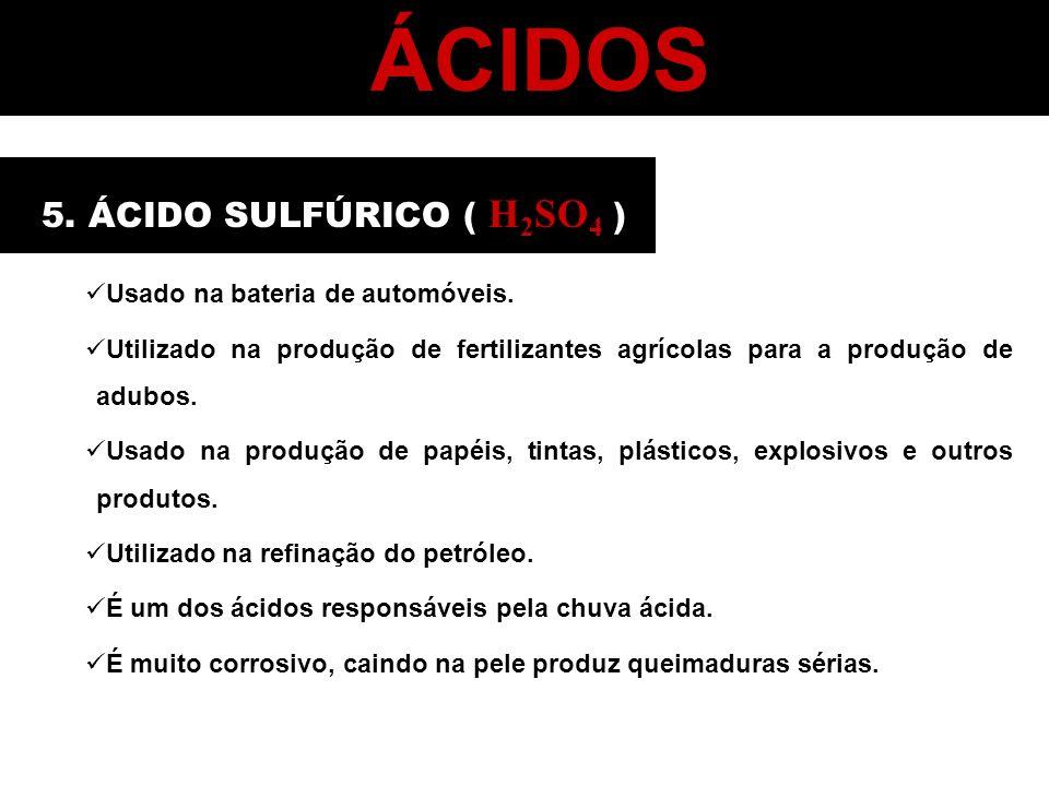 ÁCIDOS 5. ÁCIDO SULFÚRICO ( H2SO4 ) Usado na bateria de automóveis.