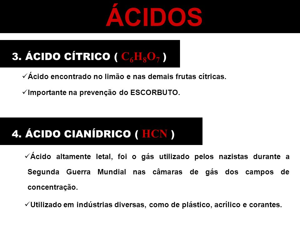 ÁCIDOS 3. ÁCIDO CÍTRICO ( C6H8O7 ) 4. ÁCIDO CIANÍDRICO ( HCN )