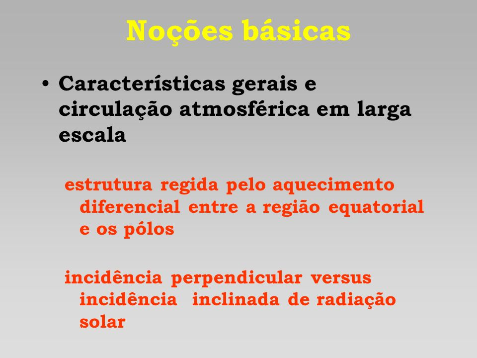 Noções básicas Características gerais e circulação atmosférica em larga escala.