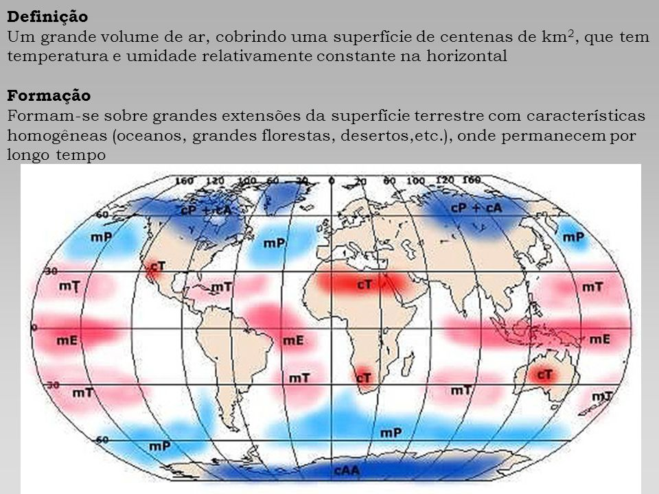 Definição Um grande volume de ar, cobrindo uma superfície de centenas de km2, que tem temperatura e umidade relativamente constante na horizontal.