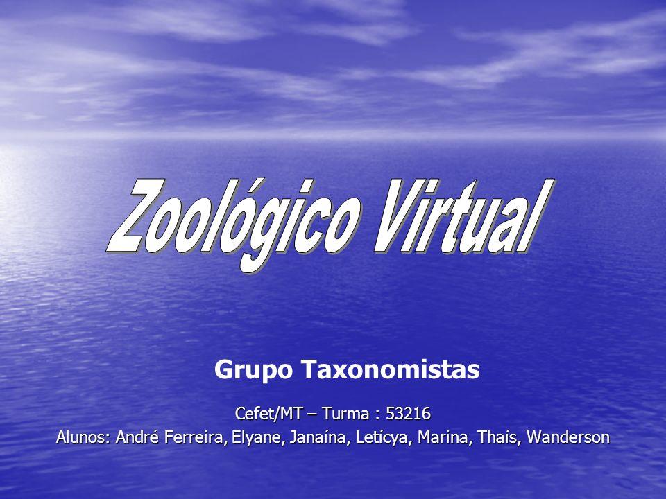 Zoológico Virtual Grupo Taxonomistas Cefet/MT – Turma : 53216