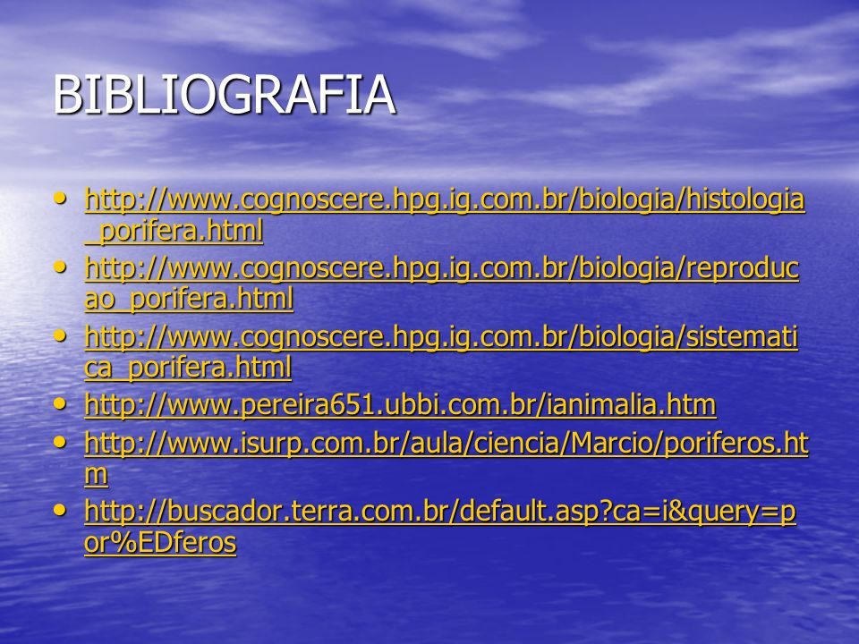 BIBLIOGRAFIA http://www.cognoscere.hpg.ig.com.br/biologia/histologia_porifera.html.