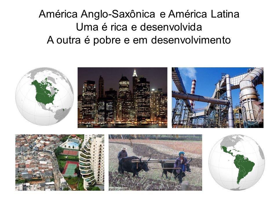 América Anglo-Saxônica e América Latina Uma é rica e desenvolvida