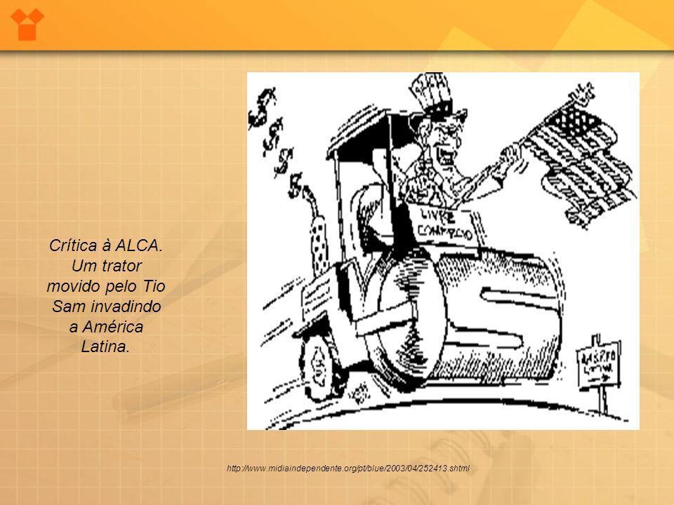 Crítica à ALCA. Um trator movido pelo Tio Sam invadindo a América Latina.