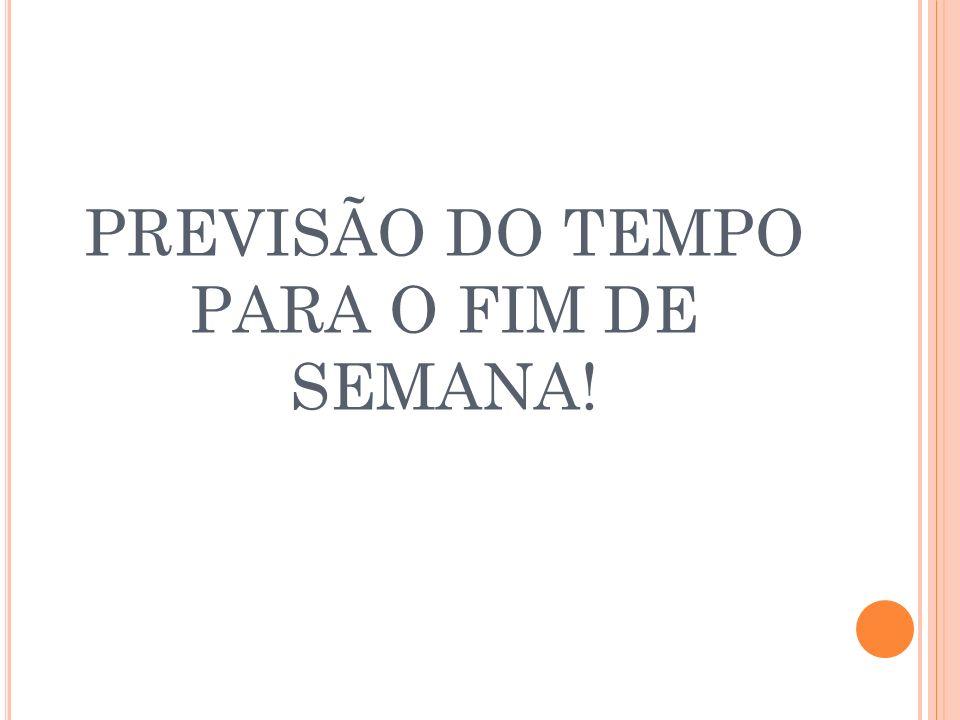 PREVISÃO DO TEMPO PARA O FIM DE SEMANA!