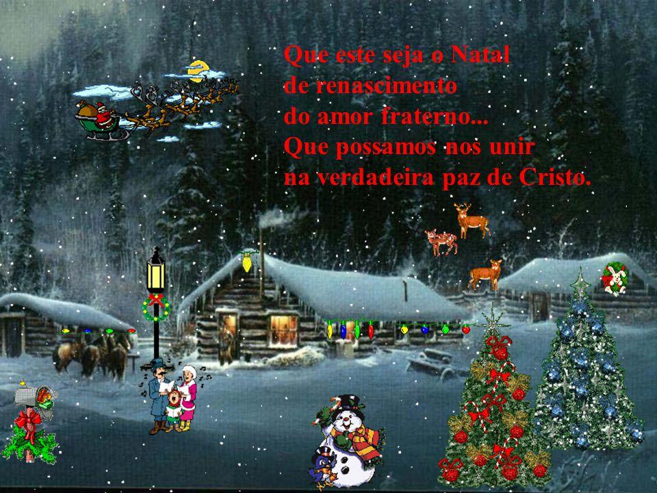 Que este seja o Natal de renascimento. do amor fraterno...