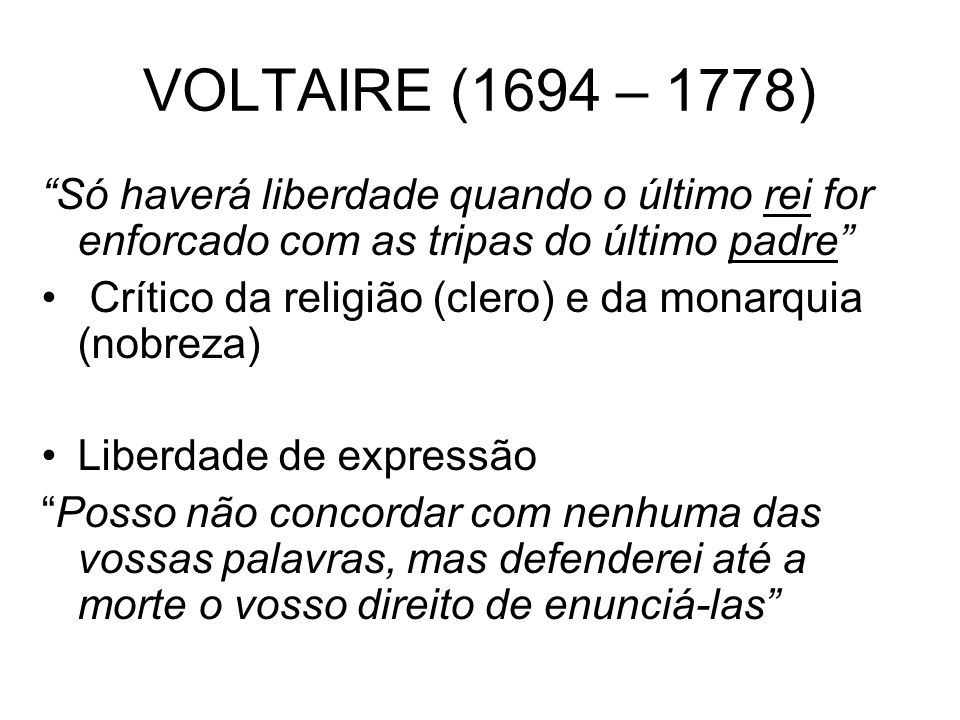 VOLTAIRE (1694 – 1778) Só haverá liberdade quando o último rei for enforcado com as tripas do último padre