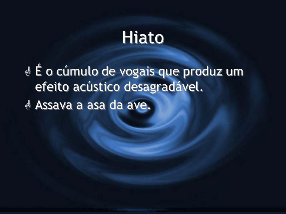 Hiato É o cúmulo de vogais que produz um efeito acústico desagradável.
