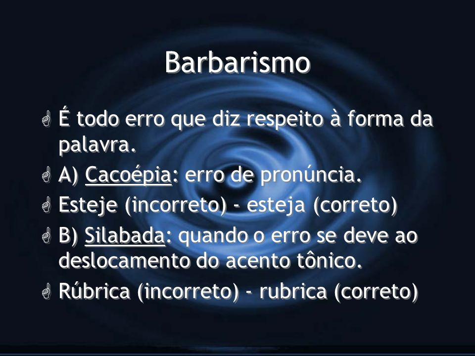 Barbarismo É todo erro que diz respeito à forma da palavra.