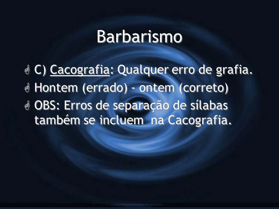 Barbarismo C) Cacografia: Qualquer erro de grafia.