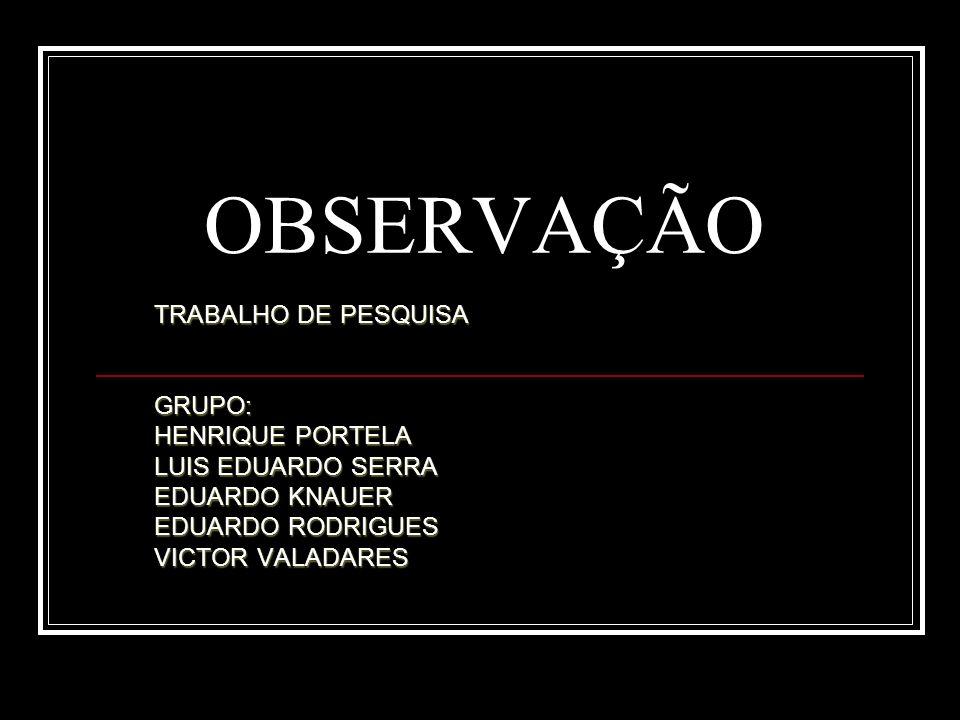 OBSERVAÇÃO TRABALHO DE PESQUISA GRUPO: HENRIQUE PORTELA